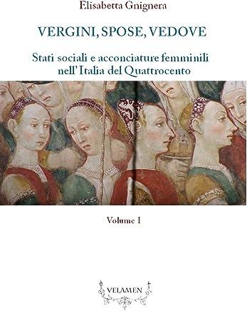Vergini,spose,vedove.: Stati sociali e acconciature femminili nell' Italia del Quattrocento (VELAMEN Vol. 1)