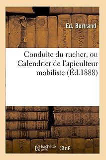 Conduite du rucher, ou Calendrier de l'apiculteur mobiliste, avec la description de trois types: de Ruches Et La Recette P...