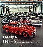 Heilige Hallen: Die geheime Fahrzeugsammlung von Mercedes-Benz - Christof Vieweg