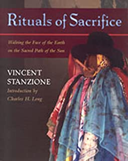 Rituals of Sacrifice: Walking the Face of the Earth on the Sacred Path of the Sun - A Journey Through the Tz'Utujil Maya W...