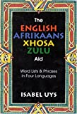 The English Afrikaans Xhosa Zulu Aid: Word lists and phrases in four languages: Word Lists & Phrases in Four Languages