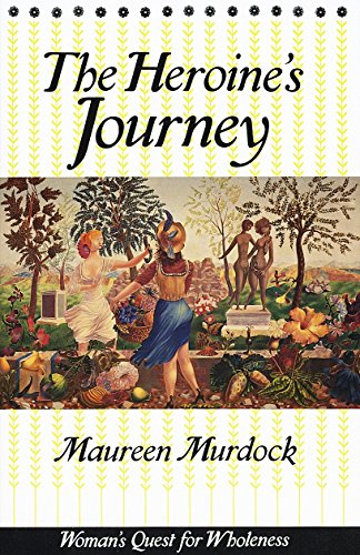 Heroine's Journey: Woman's Quest for Wholeness
