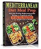 Mediterranean Diet Meal Prep: Easy and Healthy Mediterranean Diet Recipes to Prep, Grab an...