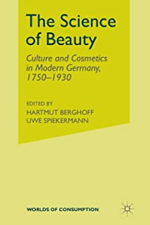The Science of Beauty: Culture and Cosmetics in Modern Germany, 1750-1930