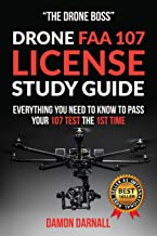 Drone FAA 107 License Study Guide: Everything You Need to Know to Pass Your 107 Test the First Time