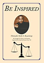 BE INSPIRED: My Struggle For Justice and Equality Inspired by the Death of Emmett Louis Till