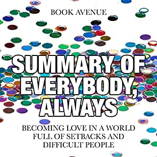 Summary of Everybody, Always: Becoming Love in a World Full of Setbacks and Difficult People                   By:                                                                                                                                 Book Avenue                               Narrated by:                                                                                                                                 Leanne Thompson                      Length: 1 hr and 6 mins     8 ratings     Overall 4.9