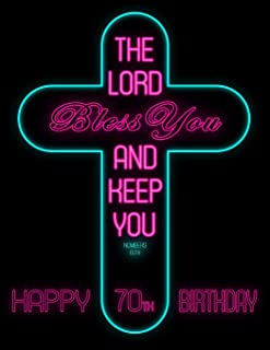 Happy 70th Birthday: Wish Them Happy Birthday with This Book, That Can be Used as a Journal or Notebook, Adorned with the Bible Verse Numbers 6:24.  Better Than a Birthday Card!