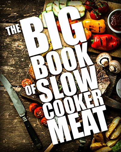 The BIG BOOK of Slow Cooker Meat (Crock Pot Recipes, Chicken Recipes, Beef Recipes 1) (English Edition)