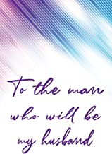 To the Man Who Will Be My Husband: Letters to the Man Whom I Will Marry | Lined Journal Paper (Keepsake Journal – Future Husband)