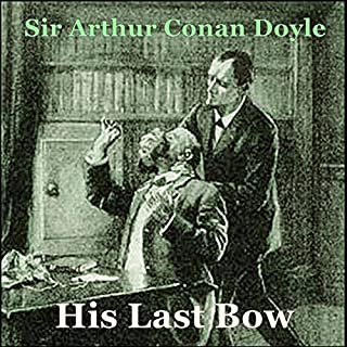 Sherlock Holmes: His Last Bow                   By:                                                                                                                                 Arthur Conan Doyle                               Narrated by:                                                                                                                                 Gerard Savage                      Length: 36 mins     1 rating     Overall 5.0