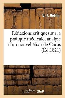 Réflexions critiques sur la pratique médicale, analyse d'un nouvel élixir de Garus