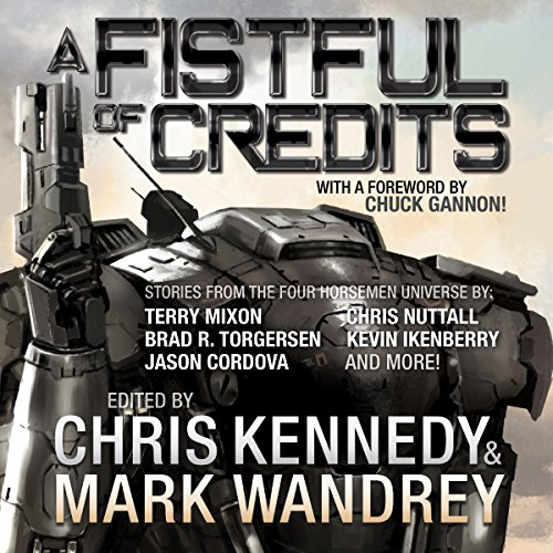 A Fistful of Credits: Stories from the Four Horsemen Universe     The Revelations Cycle, Book 5              De :                                                                                                                                 Chris Kennedy,                                                                                        Mark Wandrey,                                                                                        Terry Mixon,                   and others                          Lu par :                                                                                                                                 Craig Good                      Durée : 13 h et 2 min     Pas de notations     Global 0,0
