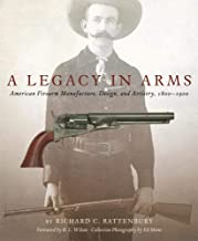 A Legacy in Arms: American Firearm Manufacture, Design, and Artistry, 1800–1900 (The Western Legacies Series)