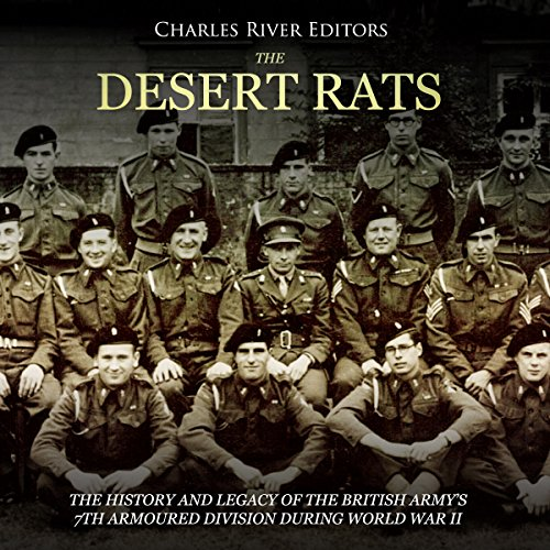 The Desert Rats: The History and Legacy of the British Army's 7th Armoured Division during World War II cover art