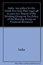 India, tax policy for the Ninth Five Year Plan, 1997-98 to 2001-02, 1997: Report of the Working Group on Tax Policy of the Steering Group on Financial Resources