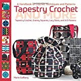 TAPESTRY CROCHET & MORE: A Handbook of Crochet Techniques and Patterns