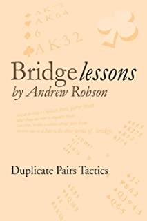Bridge Lessons: Duplicate Pairs Tactics by Mr Andrew Robson (4-Jul-2012) Paperback