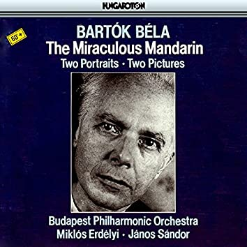 Bartok: The Miraculous Mandarin, Two Portraits & Two Pictures