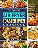 The Essential Air Fryer Toaster Oven Cookbook: Easy, Vibrant & Mouthwatering Recipes for the Whole Family
