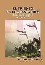 El triunfo de los bastardos: La Península Ibérica en el siglo XIV (Spanish Edition)