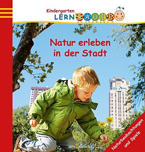 Natur erleben in der Stadt (Kindergarten-Lernraupe)
