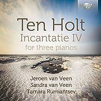 Ten Holt: Incantatie IV for Three Pianos by Jeroen Van Veen