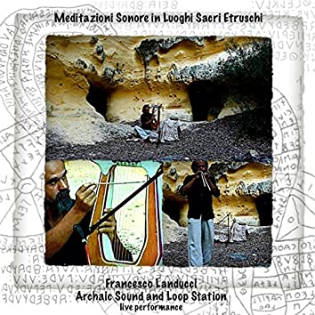 Meditazioni sonore in luoghi sacri etruschi (Archaic Sound and Loop Station Performance)
