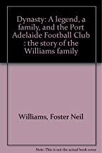 Dynasty: A legend, a family, and the Port Adelaide Football Club : the story of the Williams family