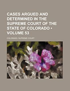 Cases Argued and Determined in the Supreme Court of the State of Colorado (Volume 53)