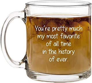 You're Pretty Much My Most Favorite Funny Coffee Mug. Husband or Wife Anniversary or Birthday Gift Idea. 13 oz Clear Glass Funny Mugs Perfect for Tea or Cold Beverages. Boyfriend and Girlfriend Gifts.