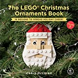 The LEGO Christmas Ornaments Book, Volume 2: 16 Designs to Spread Holiday Cheer!