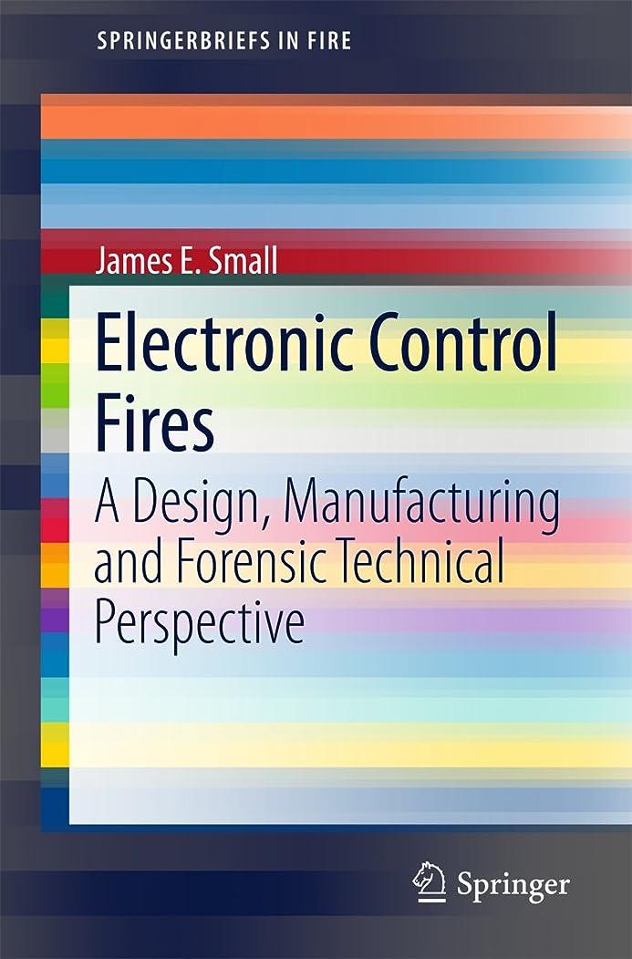 ボーナス愛人知り合いElectronic Control Fires: A Design, Manufacturing and Forensic Technical Perspective (SpringerBriefs in Fire) (English Edition)