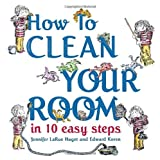 Image: How to Clean Your Room in 10 Easy Steps | Hardcover: 40 pages | by Jennifer Larue Huget (Author), Edward Koren (Illustrator). Publisher: Schwartz and Wade (May 11, 2010)