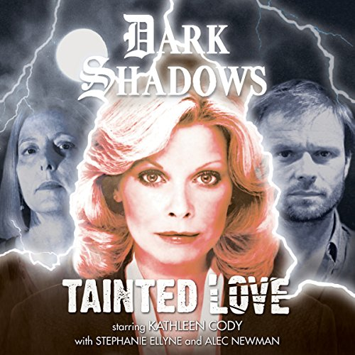 Dark Shadows - Tainted Love                   Written by:                                                                                                                                 Daniel Collard                               Narrated by:                                                                                                                                 Kathleen Cody,                                                                                        Alec Newman,                                                                                        Stephanie Ellyne                      Length: 1 hr and 17 mins     Not rated yet     Overall 0.0