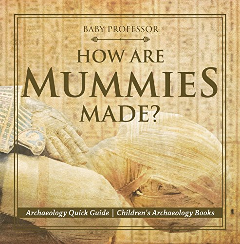 How Are Mummies Made? Archaeology Quick Guide | Children's Archaeology Books (English Edition)