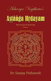Acharya Vagbhata's Astanga Hridayam Vol 1: The Essence of Ayurveda (Volume)