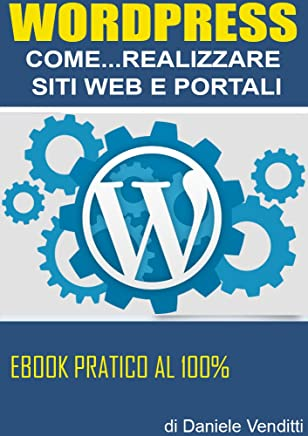 WordPress: Come creare Siti Web e Portali: Corso Facile per Webmaster