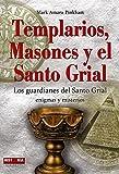 Templarios, masones y el santo grial: Los guardianes del santo grial (Grandes Enigmas)