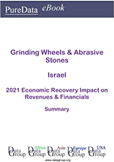 Grinding Wheels & Abrasive Stones Israel Summary: 2021 Economic Recovery Impact on Revenues & Financials (English Edition)