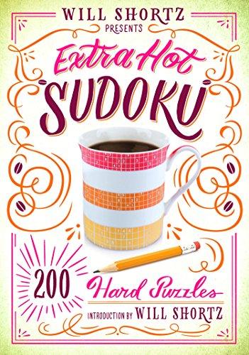 Will Shortz Presents Extra Hot Sudoku: 200 Hard Puzzles (Hard Sudoku, 1)