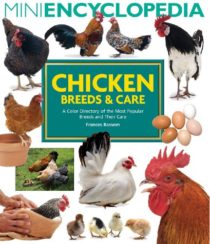 Mini Encyclopedia of Chicken Breeds & Care: A Color Directory of the Most...