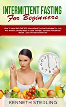Intermittent Fasting for Beginners: How to Lose Belly Fat with Intermittent Fasting Strategies for Men and Women, Simple Ways to Look Younger, Stimulate Autophagy, Weight Loss and Rejuvenate Cells