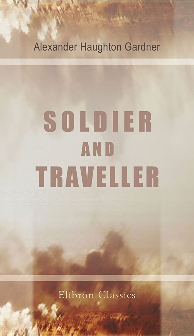 研究太陽限られたSoldier and Traveller. Memoirs of Alexander Gardner, Colonel of Artillery in the service of Maharaja Ranjit Singh. With an introduction by the Right Hon. ... Temple. (Elibron Classics) (English Edition)