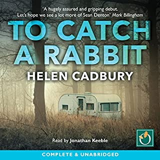 To Catch a Rabbit                   By:                                                                                                                                 Helen Cadbury                               Narrated by:                                                                                                                                 Jonathan Keeble                      Length: 8 hrs and 40 mins     65 ratings     Overall 4.1