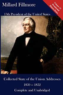 Millard Fillmore: Collected State of the Union Addresses 1850 - 1852: Volume 12 of the Del Lume Executive History Series