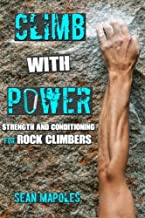 Climb With Power: Strength and Conditioning for Rock Climbers