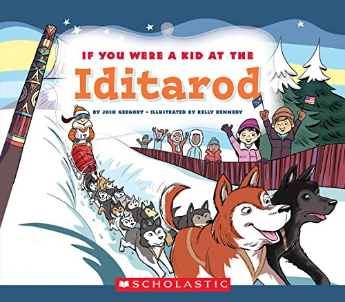If You Were a Kid at the Iditarod (If You Were a Kid)