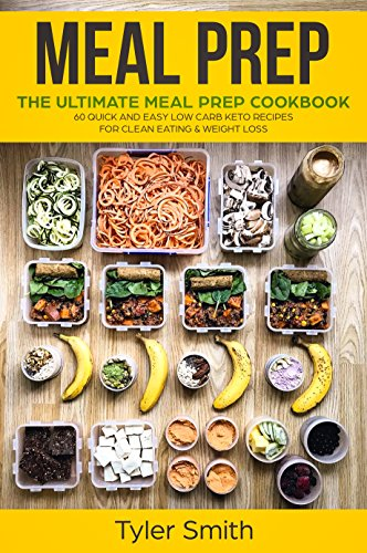 Meal Prep The Ultimate Meal Prep Cookbook 60 Quick And Easy Low