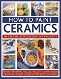 How To Paint Ceramics: 30 Step-By-Step Decorative Projects: How To...